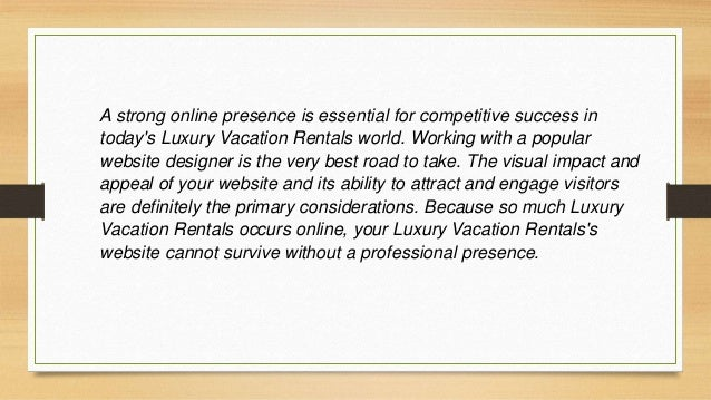 A sizable group of loyal customers can keep a Luxury Vacation Rentals profitable when other businesses are closing their d...