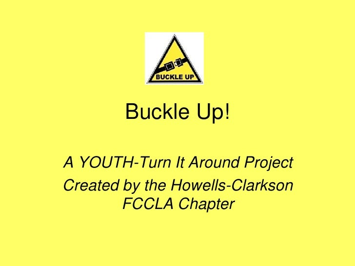 Buckle Up!A YOUTH-Turn It Around ProjectCreated by the Howells-Clarkson        FCCLA Chapter