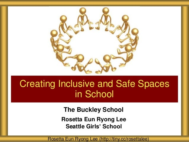 Creating Inclusive and Safe Spaces in School The Buckley School Rosetta Eun Ryong Lee Seattle Girls' School Rosetta Eun Ry...