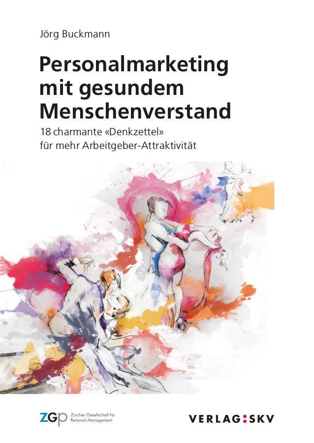Personalmarketing mit gesundem Menschenverstand Jörg Buckmann 18 charmante «Denkzettel» für mehr Arbeitgeber-Attraktivität