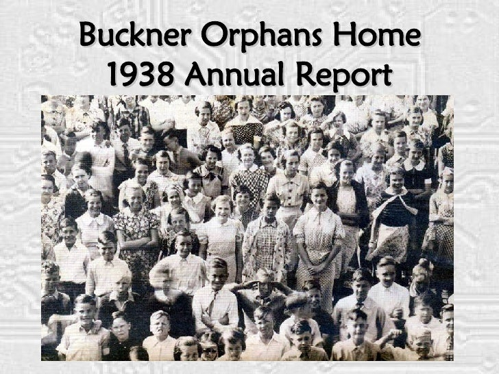 Put Together by Ken Norman 1938  Annual Report Buckner Orphans Home