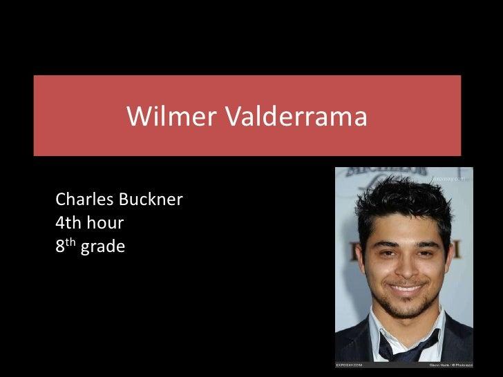 Wilmer Valderrama<br />Charles Buckner<br />4th hour<br />8th grade<br />