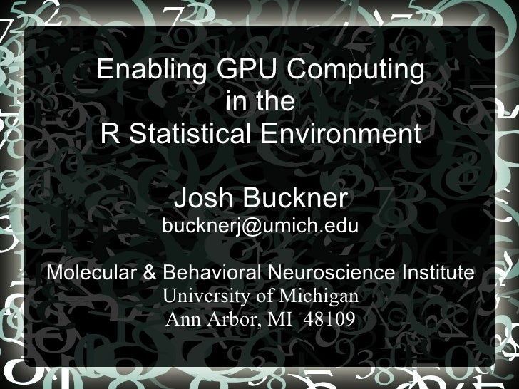 Enabling GPU Computing                 in the      R Statistical Environment               Josh Buckner             buckne...
