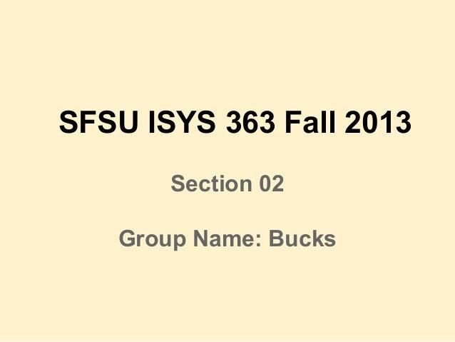 SFSU ISYS 363 Fall 2013 Section 02 Group Name: Bucks
