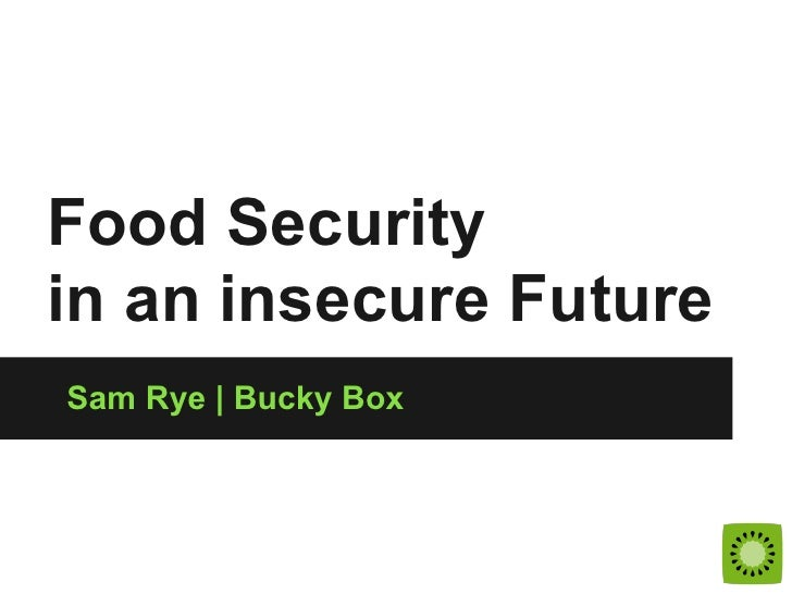 Food Securityin an insecure FutureSam Rye | Bucky Box
