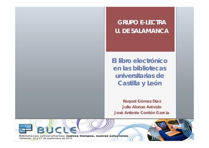GRUPO E-LECTRA U. DE SALAMANCAEl libro electrónicoen las bibliotecas universitarias de   Castilla y León    Raquel Gómez D...