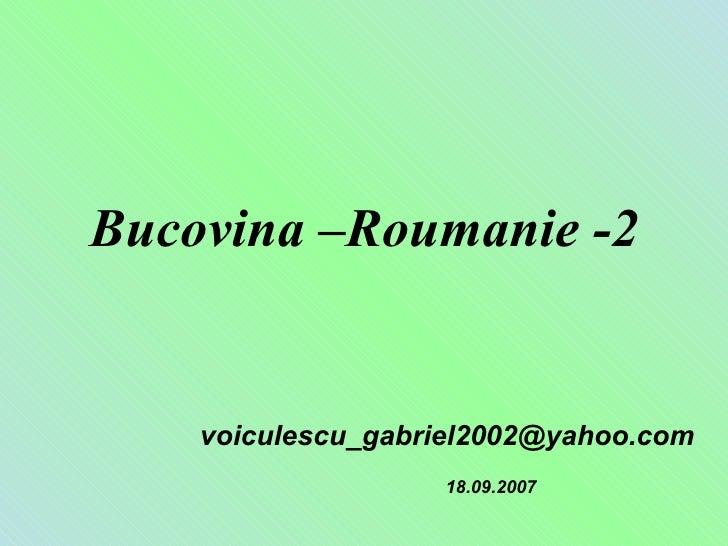 Bucovina –Roumanie -2       voiculescu_gabriel2002@yahoo.com                    18.09.2007