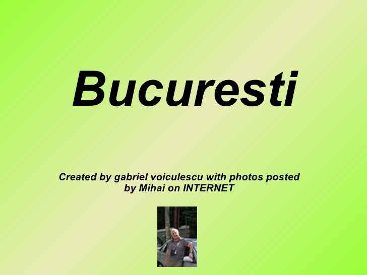 Bucuresti Created by gabriel voiculescu with photos posted by Mihai on INTERNET