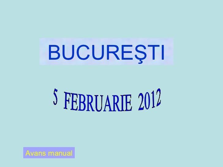 BUCUREŞTI 5  FEBRUARIE  2012 Avans manual