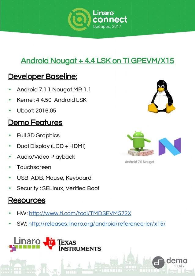 Android Nougat + 4.4 LSK on TI GPEVM/X15 Developer Baseline: • Android 7.1.1 Nougat MR 1.1 • Kernel: 4.4.50 Android LSK • ...