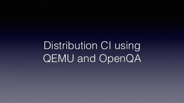 Distribution CI using QEMU and OpenQA