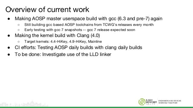 ENGINEERS AND DEVICES WORKING TOGETHER Overview of current work ● Making AOSP master userspace build with gcc (6.3 and pre...