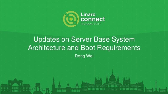 Updates on Server Base System Architecture and Boot Requirements Dong Wei