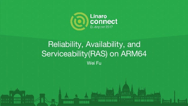 Reliability, Availability, and Serviceability(RAS) on ARM64 Wei Fu
