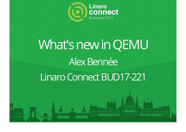 What'snewinQEMU AlexBennée LinaroConnectBUD17-221 1
