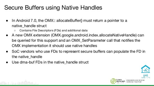 ENGINEERS AND DEVICES WORKING TOGETHER Secure Buffers using Native Handles ● In Android 7.0, the OMX:: allocateBuffer() mu...