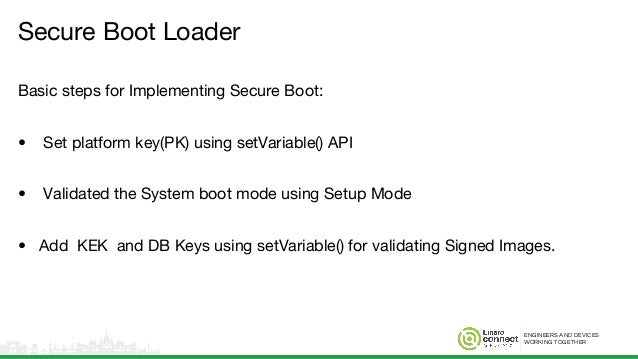 ENGINEERS AND DEVICES WORKING TOGETHER Secure Boot Loader Basic steps for Implementing Secure Boot: • Set platform key(PK)...
