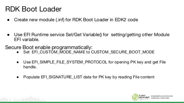 ENGINEERS AND DEVICES WORKING TOGETHER RDK Boot Loader ● Create new module (.inf) for RDK Boot Loader in EDK2 code ● Use E...