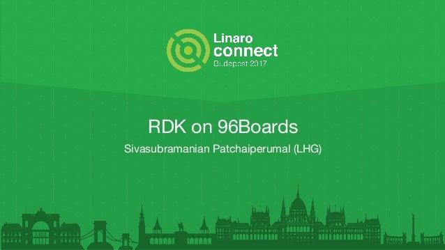 RDK on 96Boards Sivasubramanian Patchaiperumal (LHG)