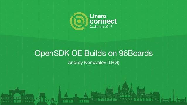 OpenSDK OE Builds on 96Boards Andrey Konovalov (LHG)