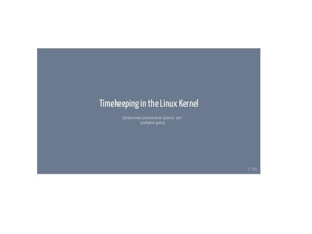 Timekeeping in the Linux Kernel Stephen Boyd Qualcomm Innovation Center, Inc. 1 / 40