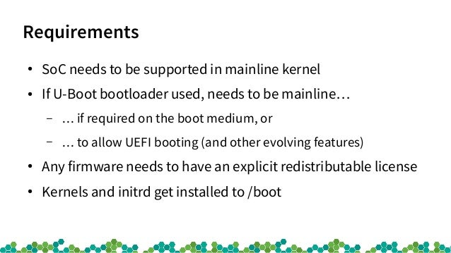 Requirements ● SoC needs to be supported in mainline kernel ● If U-Boot bootloader used, needs to be mainline… – … if requ...