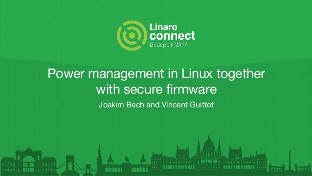 Power management in Linux together with secure firmware Joakim Bech and Vincent Guittot