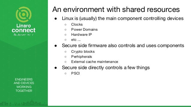 ENGINEERS AND DEVICES WORKING TOGETHER An environment with shared resources ● Linux is (usually) the main component contro...