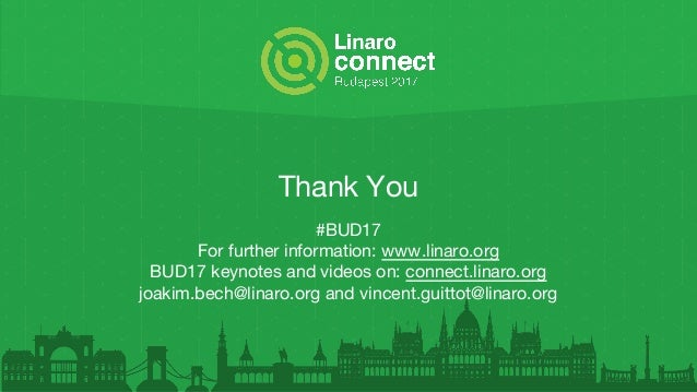 Thank You #BUD17 For further information: www.linaro.org BUD17 keynotes and videos on: connect.linaro.org joakim.bech@lina...