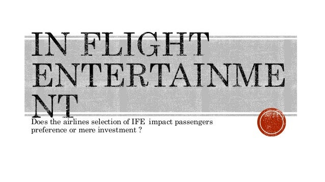 Does the airlines selection of IFE impact passengers preference or mere investment ?