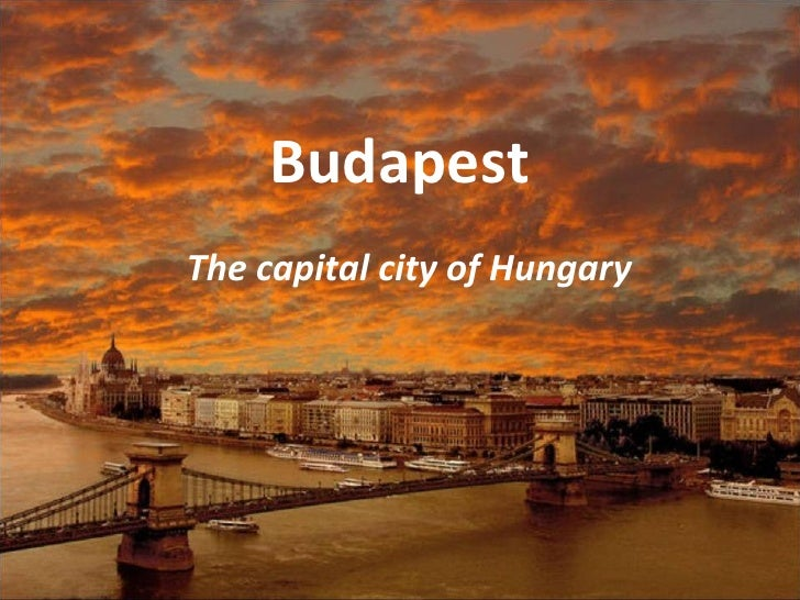 BudapestThe capital city of Hungary