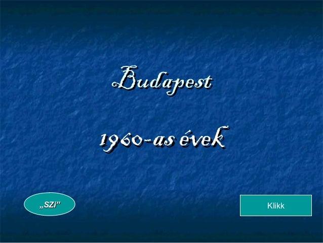 """BudapestBudapest 1960-as évek1960-as évek """"""""SZi""""SZi"""" Klikk"""
