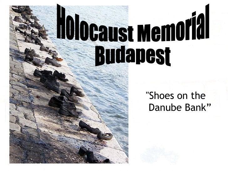 "<ul><li>""Shoes on the Danube Bank"" </li></ul>Holocaust Memorial  Budapest"