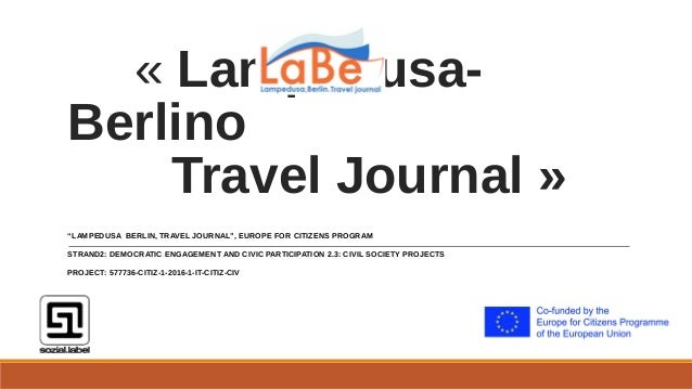 "« Lampedusa- Berlino Travel Journal » ""LAMPEDUSA BERLIN, TRAVEL JOURNAL"", EUROPE FOR CITIZENS PROGRAM STRAND2: DEMOCRATIC ..."