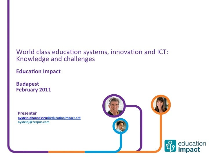 World class educa,on systems, innova,on and ICT: Knowledge and challenges  Educaon Impact  Bud...