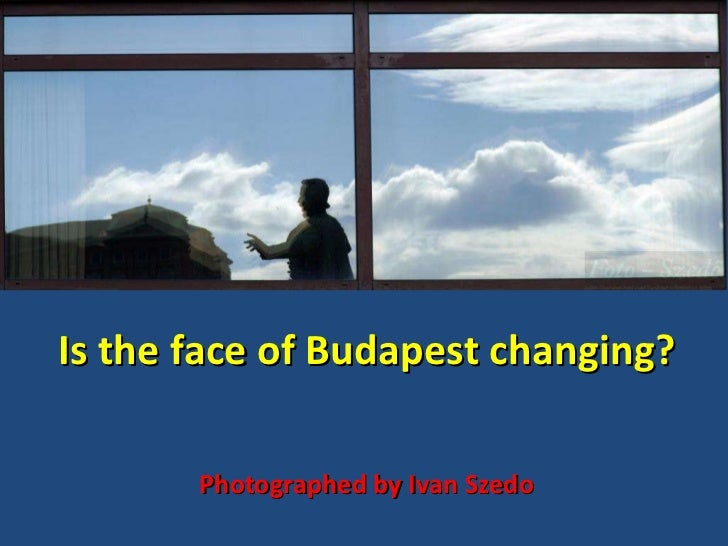 Is the face of Budapest changing? Photographed by Ivan Szedo