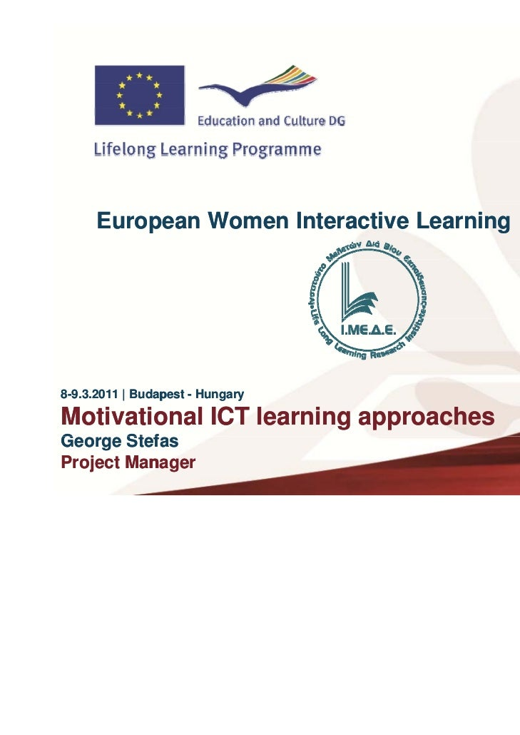 European Women Interactive Learning8-9.3.2011 | Budapest - Hungary             BudapestMotivational ICT learning approache...