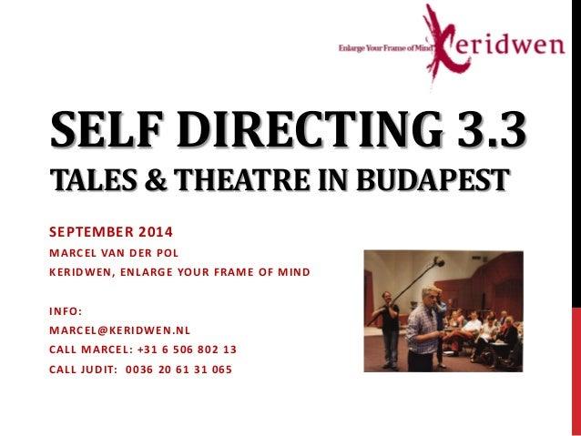 SELF DIRECTING 3.3 TALES & THEATRE IN BUDAPEST SEPTEMBER 2014 MARCEL VAN DER POL KERIDWEN, ENLARGE YOUR FRAME OF MIND INFO...