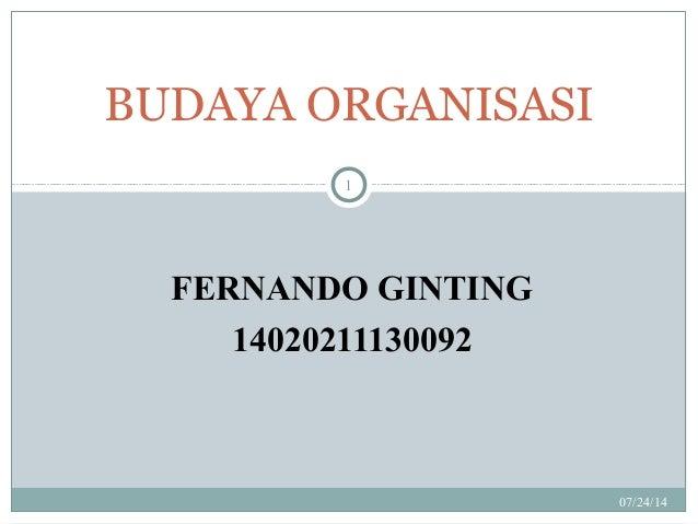 FERNANDO GINTING 14020211130092 07/24/14 1 BUDAYA ORGANISASI