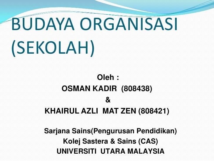 BUDAYA ORGANISASI(SEKOLAH)              Oleh :      OSMAN KADIR (808438)                &   KHAIRUL AZLI MAT ZEN (808421) ...