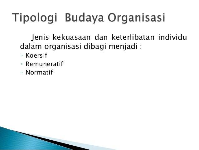 Jenis kekuasaan dan keterlibatan individu dalam organisasi dibagi menjadi : ◦ Koersif ◦ Remuneratif ◦ Normatif
