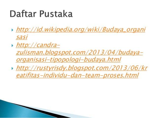  http://id.wikipedia.org/wiki/Budaya_organi sasi  http://candra- zulisman.blogspot.com/2013/04/budaya- organisasi-tipopo...