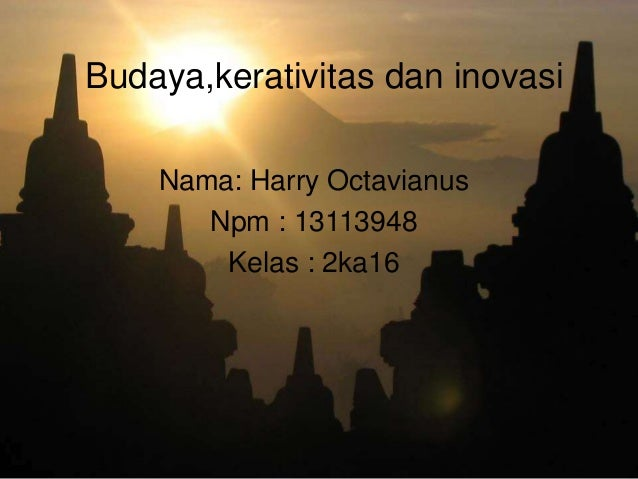 Budaya,kerativitas dan inovasi Nama: Harry Octavianus Npm : 13113948 Kelas : 2ka16