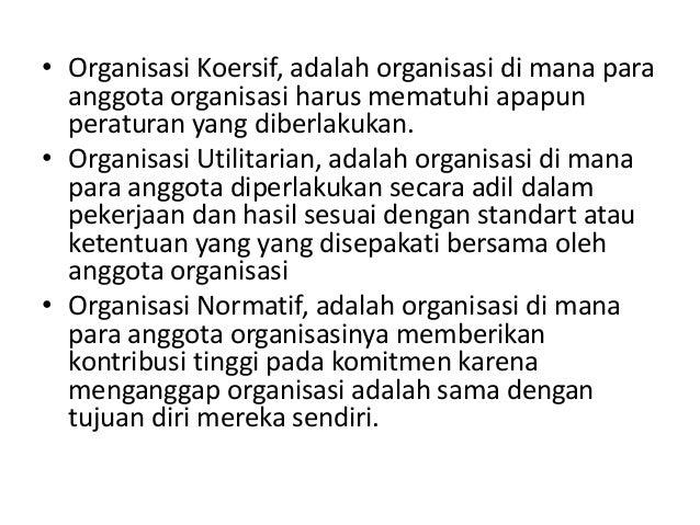 • Organisasi Koersif, adalah organisasi di mana para anggota organisasi harus mematuhi apapun peraturan yang diberlakukan....