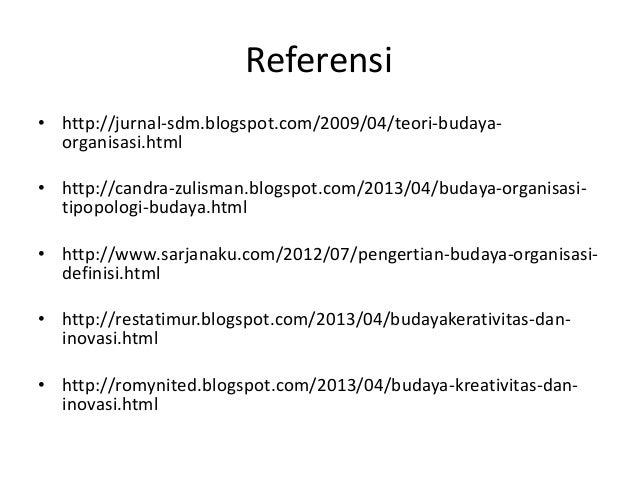 Referensi • http://jurnal-sdm.blogspot.com/2009/04/teori-budaya- organisasi.html • http://candra-zulisman.blogspot.com/201...
