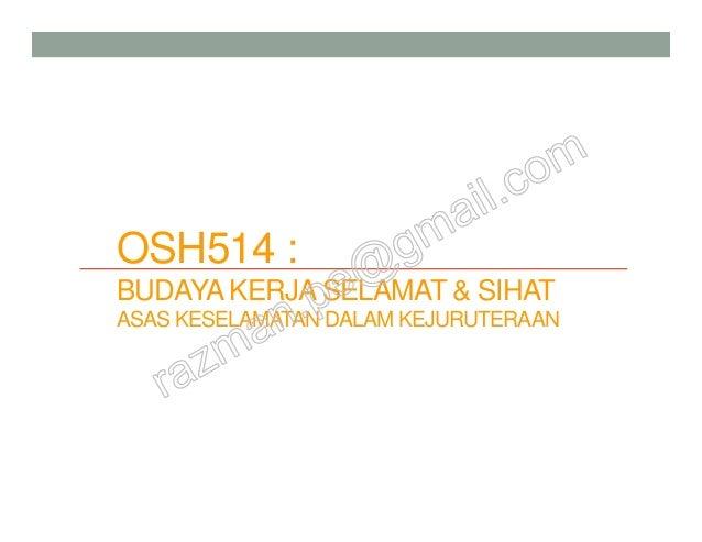 OSH514 : BUDAYA KERJA SELAMAT & SIHAT ASAS KESELAMATAN DALAM KEJURUTERAAN