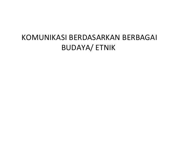 KOMUNIKASI BERDASARKAN BERBAGAI BUDAYA/ ETNIK