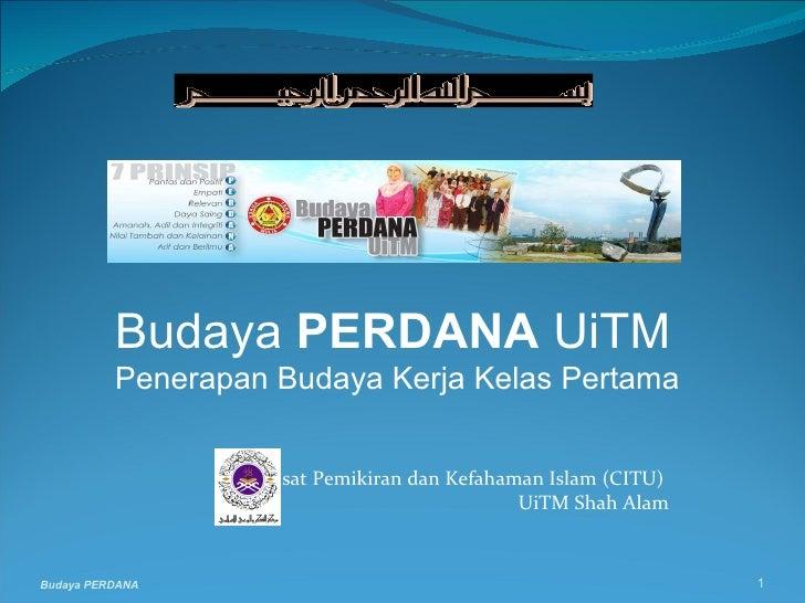 Pusat Pemikiran dan Kefahaman Islam (CITU)  UiTM Shah Alam Budaya PERDANA Budaya  PERDANA  UiTM Penerapan Budaya Kerja Kel...