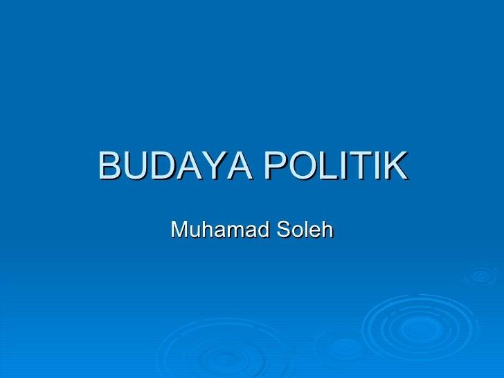 BUDAYA POLITIK Muhamad Soleh