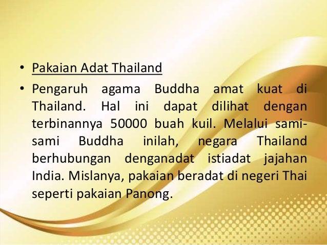 • Pakaian Adat Thailand • Pengaruh agama Buddha amat kuat di Thailand. Hal ini dapat dilihat dengan terbinannya 50000 buah...